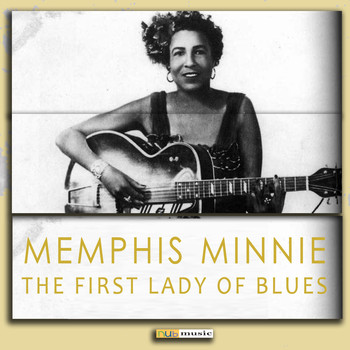 Memphis Minnie - The First Lady of Blues (Digitally Remastered)