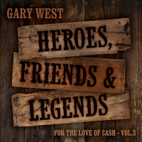 Gary West - For the Love of Cash, Vol. 3: Heroes, Friends & Legends