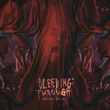 Bleeding Through - Love Will Kill All (Explicit)