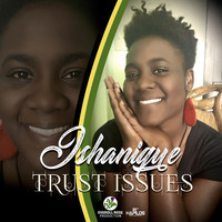 Ishanique - Trust Issues