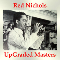 Red Nichols - Red Nichols UpGraded Masters (All Tracks Remastered)