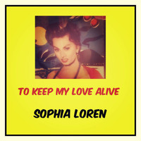 Sophia Loren - To Keep My Love Alive