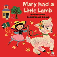 Rocking Horse Orchestra and Chorus - Mary Had A Little Lamb
