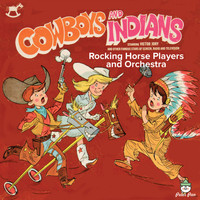 Rocking Horse Orchestra and Chorus, Victor Jory - Cowboys and Indians
