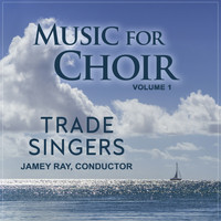 Trade Singers - Music for Choir, Vol. 1