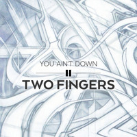 Two Fingers - You Ain't Down
