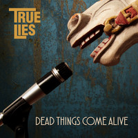 True Lies - Dead Things Come Alive