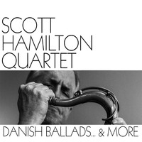 Scott Hamilton - Danish Ballads... & More
