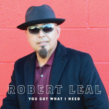 Robert Leal - You Got What I Need