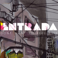 Entrada - Don't Want to Feel This
