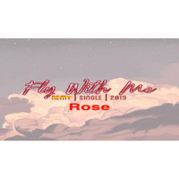 Rose - Fly With Me