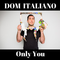 Dom Italiano - Only You