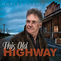 Harley Carmen - This Old Highway