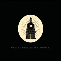 Great American Trainwreck - Great American Trainwreck