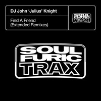 DJ John 'Julius' Knight - Find A Friend (Extended Remixes)
