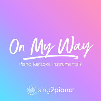 Sing2Piano - On My Way (Piano Karaoke Instrumentals)