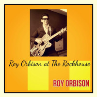 Roy Orbison - Roy Orbison at the Rockhouse