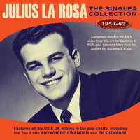 Julius La Rosa - The Singles Collection 1953-62