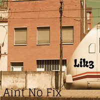 Lik3 - Aint No Fix