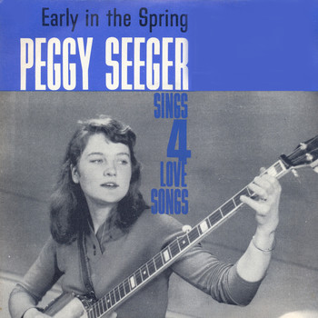 Peggy Seeger - Early in the Spring - Peggy Seeger Sings Four Love Songs