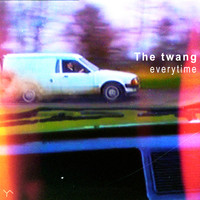 The Twang - Everytime