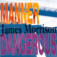 James Morrison - Manner Dangerous