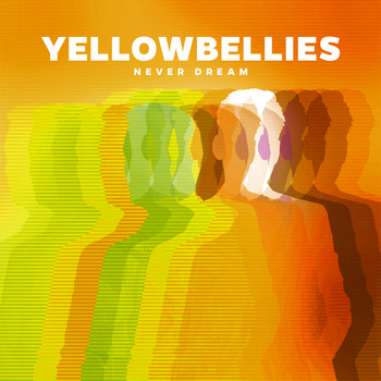 Yellowbellies - Never Dream