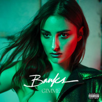 Banks - Gimme (Explicit)