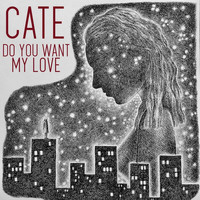 CATE - Do You Want My Love