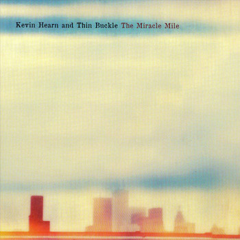 Kevin Hearn and Thinbuckle - The Miracle Mile
