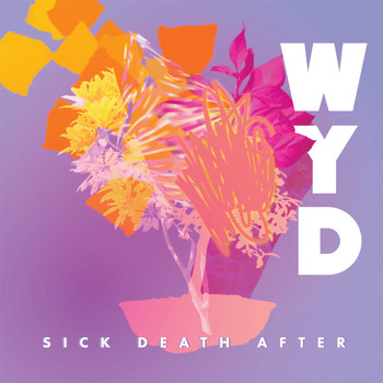 WYD - SICK/DEATH/AFTER