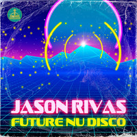 Jason Rivas - Future Nu Disco (Explicit)