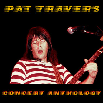 Pat Travers - Concert Anthology - Live