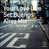 Juan Acuña - Your Love Live Set (Buenos Aires Mix)