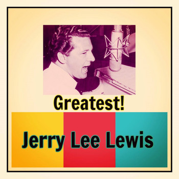 Jerry Lee Lewis - Greatest! (Explicit)