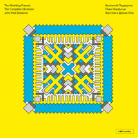 The Wedding Present - The Complete Ukrainian John Peel Sessions