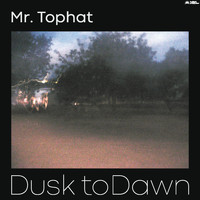 Mr. Tophat - Dusk to Dawn Part I