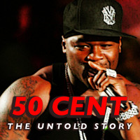 50 Cent - 50 Cent: The Untold Story