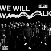 Big Zuu - We Will Walk (Explicit)