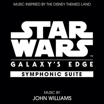 John Williams - Star Wars: Galaxy's Edge Symphonic Suite (Music Inspired by the Disney Themed Land)