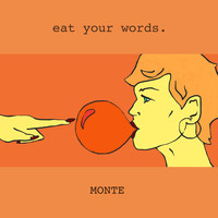 Monte - Eat Your Words (Explicit)