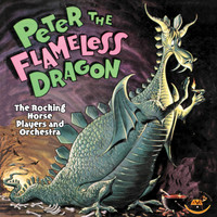 Rocking Horse Players and Orchestra - Peter The Flameless Dragon