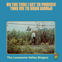 The Lonesome Valley Singers - By The Time I Get To Phoenix / Take Me To Your World