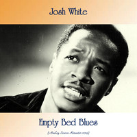 Josh White - Empty Bed Blues (Analog Source Remaster 2019)