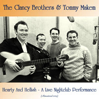 The Clancy Brothers & Tommy Makem - Hearty And Hellish - A Live Nightclub Performance (Remastered 2019)