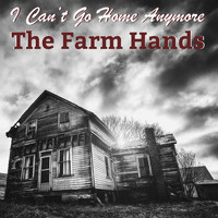 The Farm Hands - I Can't Go Home Anymore