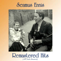 Seamus Ennis - Remastered Hits (All Tracks Remastered)