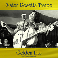Sister Rosetta Tharpe - Sister Rosetta Tharpe Golden Hits (All Tracks Remastered)