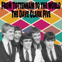The Dave Clark Five - From Tottenham to the World