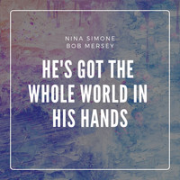 Nina Simone, Bob Mersey - He's Got the Whole World in His Hands